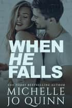 When He Falls ebook by Michelle Jo Quinn