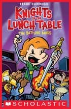 Knights of the Lunch Table #3: The Battling Bands ebook by Frank Cammuso