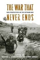 The War That Never Ends - New Perspectives on the Vietnam War ebook by David L. Anderson, John Ernst