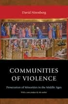 Communities of Violence - Persecution of Minorities in the Middle Ages ebook by David Nirenberg, David Nirenberg