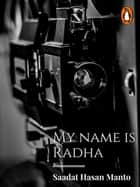 My Name is Radha - (Penguin Petit) ebook by Saadat Hasan Manto