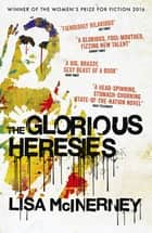 The Glorious Heresies - Winner of the Baileys' Women's Prize for Fiction 2016 ebook by Lisa McInerney