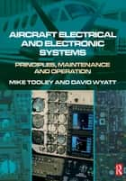 Aircraft Electrical and Electronic Systems ebook by David Wyatt,Mike Tooley
