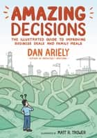Amazing Decisions - The Illustrated Guide to Improving Business Deals and Family Meals ebook by Dan Ariely, Matt R. Trower