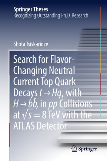Search for Flavor-Changing Neutral Current Top Quark Decays t → Hq, with H → bb̅ , in pp Collisions at √s = 8 TeV with the ATLAS Detector ebook by Shota Tsiskaridze