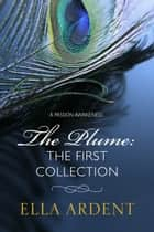 The Plume: The First Collection ebook by Ella Ardent