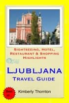 Ljubljana, Slovenia Travel Guide - Sightseeing, Hotel, Restaurant & Shopping Highlights ebook by Kimberly Thornton