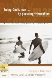 Being God's Man by Pursuing Friendships ebook by Stephen Arterburn,Kenny Luck,Todd Wendorff