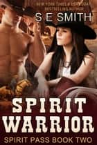 Spirit Warrior: Spirit Pass Book 2 ebook by S.E. Smith