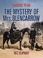 The Mystery of Mrs. Blencarrow ebook by