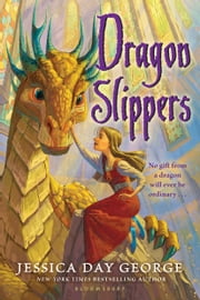 Dragon Slippers ebook by Jessica Day George