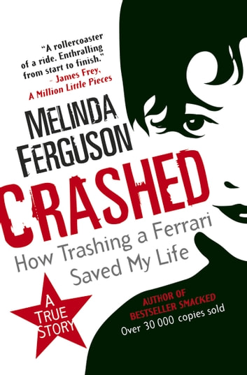 Crashed - How Trashing a Ferrari Saved My Life ebook by Melinda Ferguson