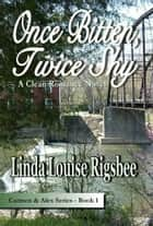 Once Bitten, Twice Shy ebook by Linda Louise Rigsbee