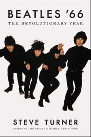 Beatles '66 - The Revolutionary Year ebook by Steve Turner