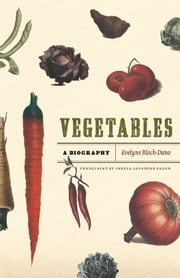 Vegetables - A Biography ebook by Evelyne Bloch-Dano