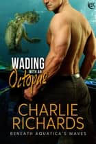Wading with an Octopus ebook by Charlie Richards