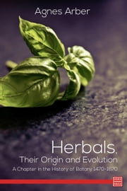 Herbals, Their Origin and Evolution A Chapter in the History of Botany 1470-1670 ebook by Agnes Arber