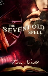 The Sevenfold Spell ebook by Tia Nevitt