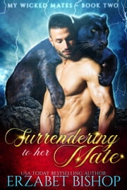 Surrendering to Her Mate - My Wicked Mates, #2 ebook by Erzabet Bishop