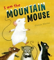 I Am the Mountain Mouse ebook by Gianna Marino