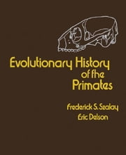 Evolutionary History of the Primates ebook by Szalay, Frederick S.