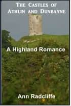 Castles of Athlin and Dunbayne ebook by Ann Radcliffe