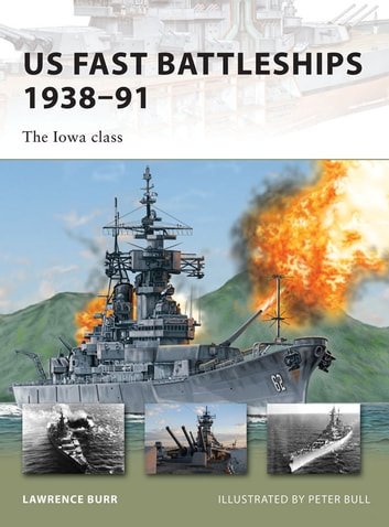 US Fast Battleships 1938–91 - The Iowa class ebook by Lawrence Burr