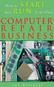 How To Start And Run Your Own Computer Repair Business ebook by Kobo.Web.Store.Products.Fields.ContributorFieldViewModel
