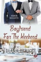 Boyfriend For The Weekend ebook by Diana DeRicci