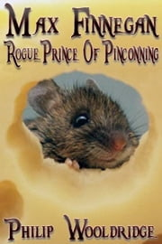 Max Finnegan, Rogue Prince Of Pinconning ebook by Philip Wooldridge
