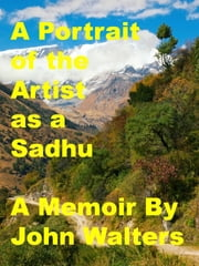 A Portrait of the Artist as a Sadhu ebook by John Walters