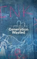 Generation Wasted ebook by Iriowen Thea Ojo