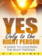 Yes, Only to the Right Person ebook by O.D. Chimex