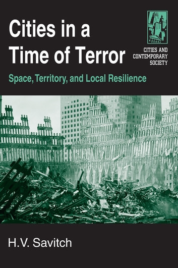Cities in a Time of Terror: Space, Territory, and Local Resilience - Space, Territory, and Local Resilience ebook by H.V. Savitch
