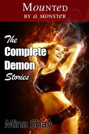 Mounted by a Monster: The Complete Demon Stories ebook by Mina Shay