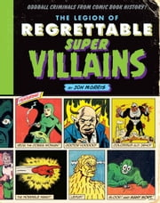 The Legion of Regrettable Supervillains - Oddball Criminals from Comic Book History ebook by Jon Morris