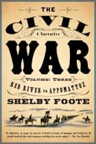 The Civil War: A Narrative - Volume 3: Red River to Appomattox ebook by Shelby Foote