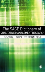 The SAGE Dictionary of Qualitative Management Research ebook by Professor Richard Thorpe,Robin Holt