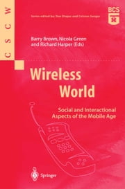 Wireless World - Social and Interactional Aspects of the Mobile Age ebook by Barry Brown, Nicola Green