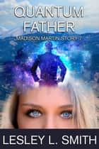 Quantum Father ebook by Lesley L. Smith