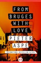 From Bruges with Love ebook by Pieter Aspe,Brian Doyle