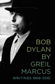 Bob Dylan by Greil Marcus - Writings 1968-2010 ebook by Greil Marcus