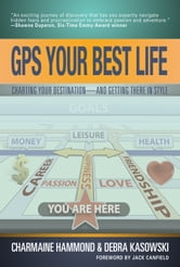 GPS Your Best Life: Charting Your Destination-And Getting There In Style ebook by Charmaine Hammond,Debra Kasowski
