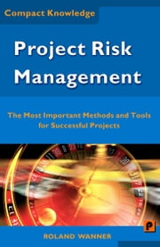 Project Risk Management: The Most Important Methods and Tools for Successful Projects ebook by Roland Wanner