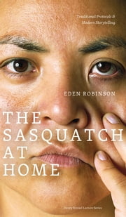 Sasquatch at Home (The) - Traditional Protocols & Modern Storytelling ebook by Eden Robinson, Paula Simons