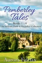 Pemberley Tales - An Intimate Pride & Prejudice Collection ebook by Aurora Fairfax, A Lady