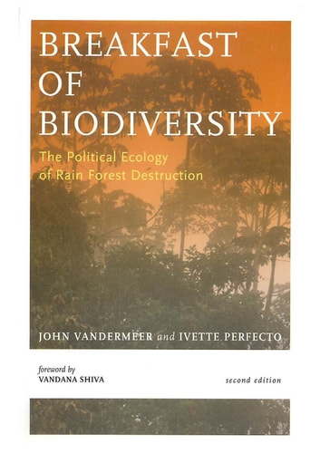 Breakfast Of Biodiversity - The Political Ecology of Rain Forest Destruction eBook by John Vandermeer,Ivette Perfecto