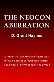 The Neocon Aberration ebook by D. Grant Haynes