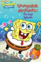 SpongeBob AirPants: The Lost Episode (SpongeBob SquarePants) ebook by Nickeoldeon