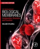 An Introduction to Biological Membranes - Composition, Structure and Function ebook by William Stillwell